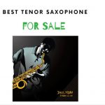 Reviewing Tenor Saxophones for Intermediate, Professional and Beginner Students